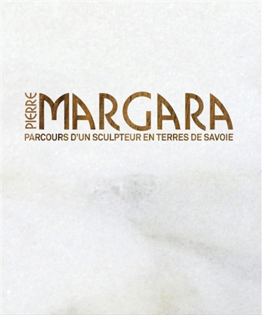 Pierre Margara : parcours d'un sculpteur en terres de Savoie / Delphine Chatrian |