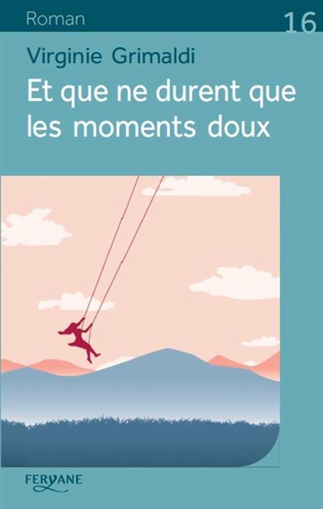 Et que ne durent que les moments doux / Virginie Grimaldi  