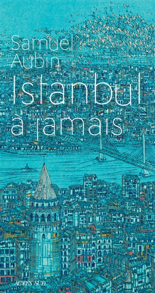 Istanbul à jamais / Samuel Aubin   Aubin, Samuel (1967-....). Auteur