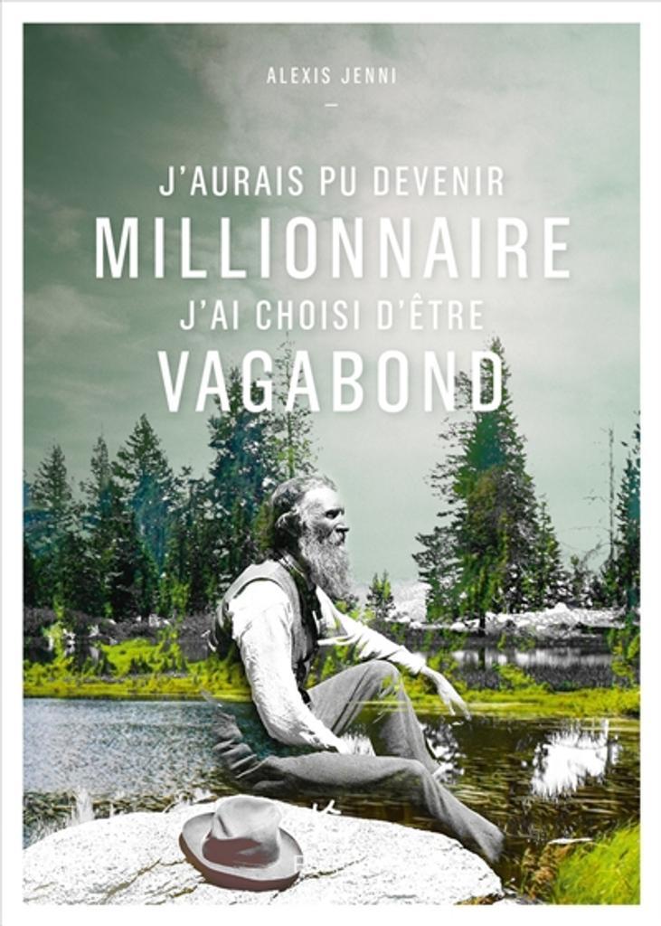 J'aurais pu devenir millionnaire, j'ai choisi d'être vagabond : une vie de John Muir / Alexis Jenni   Jenni, Alexis (1963-....). Auteur