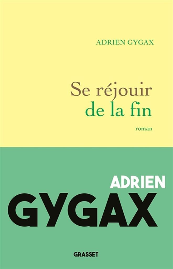 Se réjouir de la fin / Adrien Gygax   Gygax, Adrien (1989-....). Auteur